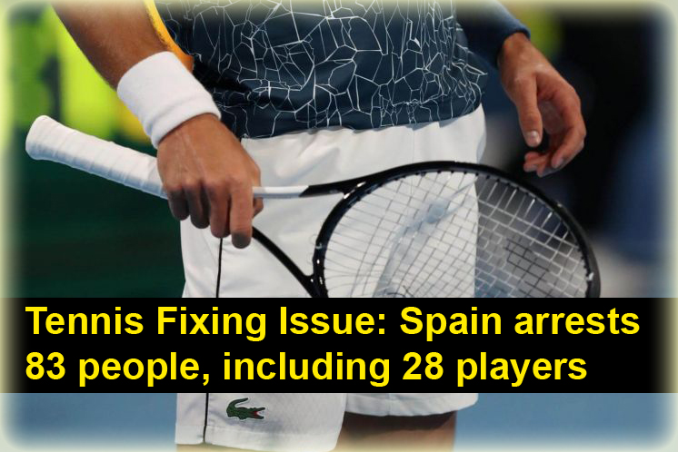 Tennis Fixing Issue spain arrests 83 people, including 28 players