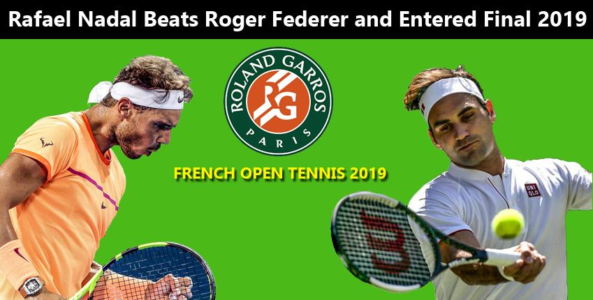 French Open 2019 - Rafael Nadal Won Roger Federer and Entered Final 2019
