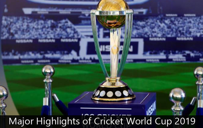 The Major Highlights of Cricket World Cup 2019