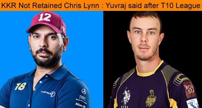 Why KKR Not retained Chris Lynn : Yuvraj Singh said after Lynn's 30 balls 91 runs