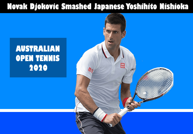 Aus Open 2020 : Novak Djokovic Smashed Japanese Yoshihito Nishioka in the third Round