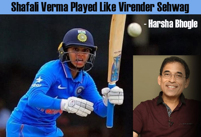 Shafali Verma Played Like Virender Sehwag Says Harsha Bhogle