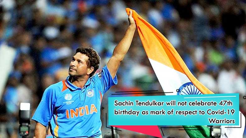 Sachin Tendulkar will not celebrate 47th birthday as mark of respect to Covid-19 warriors