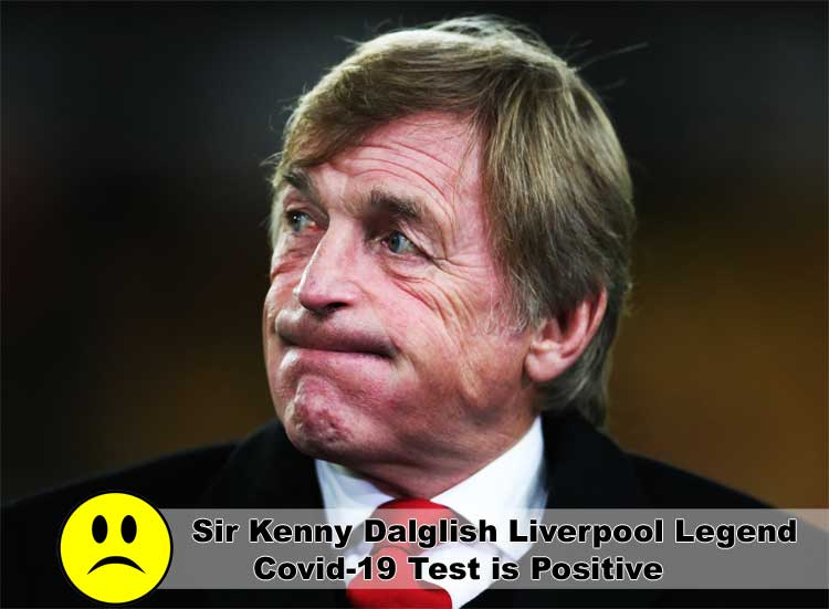 Sir Kenny Dalglish Liverpool Legend Covid-19 Test is Positive