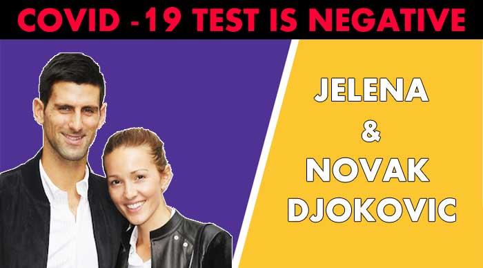 Novak Djokovic and his wife Jelena COVID-19 test is Negative
