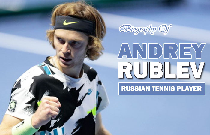 Andrey Rublev Russian Tennis Player Biography
