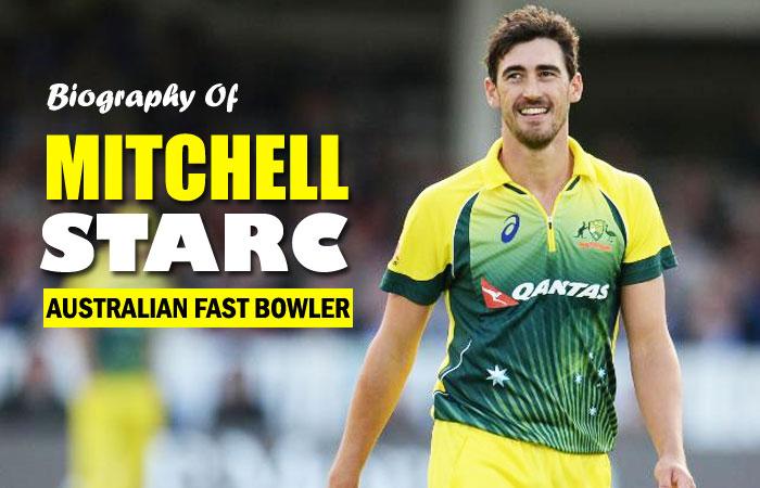 Mitchell Starc Australian Cricketer Biography
