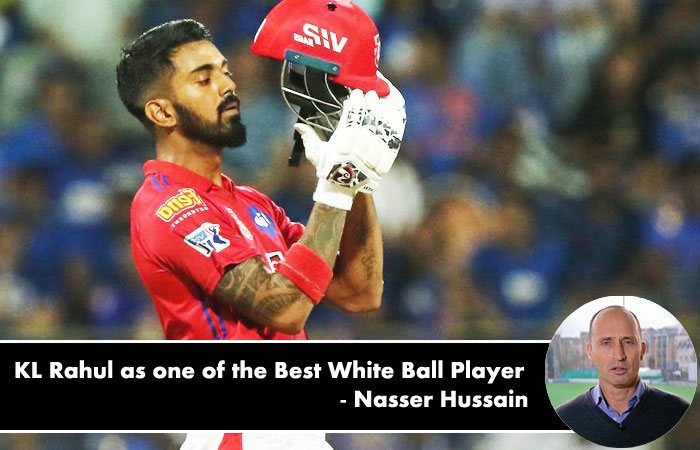 Nasser Hussain Praised KL Rahul as one of the Best White Ball Player