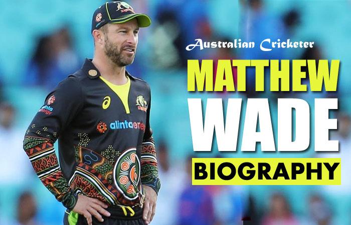 Australian Cricketer Matthew Wade Biography