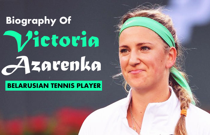 Victoria Azarenka Tennis Player Biography