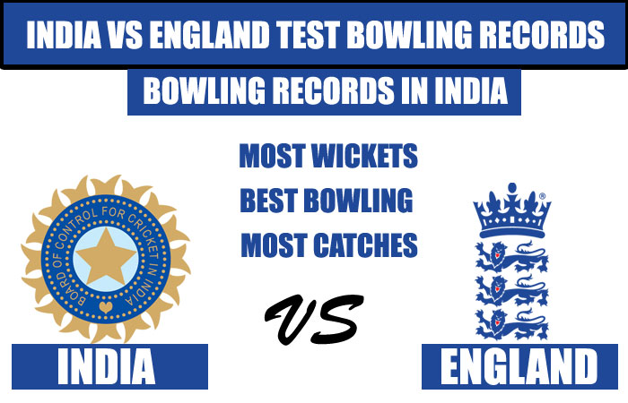 IND vs ENG : Test Bowling Records, Most Wickets, Most Catches and Best Bowling