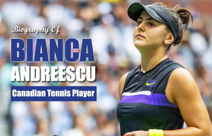 Bianca Andreescu Tennis Player Biography