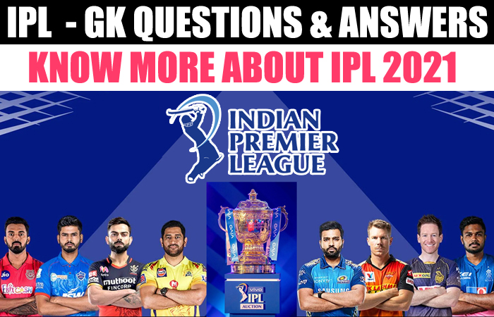 IPL 2021 GK - General Knowledge Questions with Answers about IPL