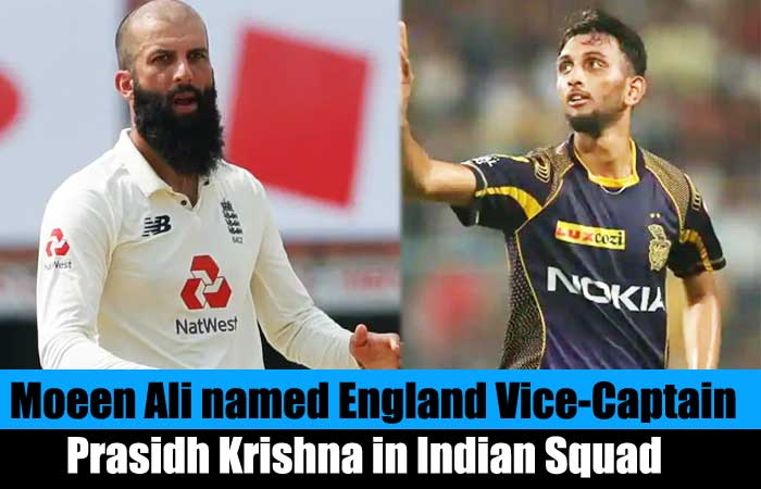 Moeen Ali named England Vice-Captain and Prasidh Krishna in Indian Squad